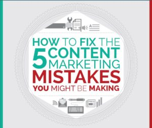 5 Content Marketing Mistakes to Fix