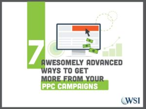 7 Awesomely Advanced Ways to get More from Your PPC Campaigns
